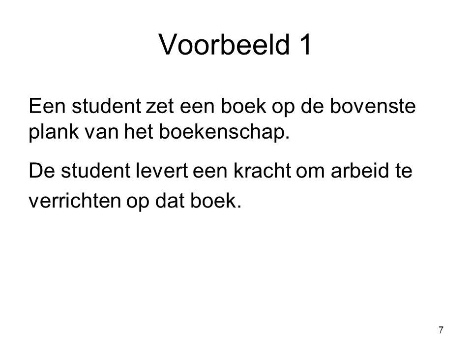 7 Voorbeeld 1 De student levert een kracht om arbeid te verrichten op dat boek. Een student zet een boek op de bovenste plank van het boekenschap.