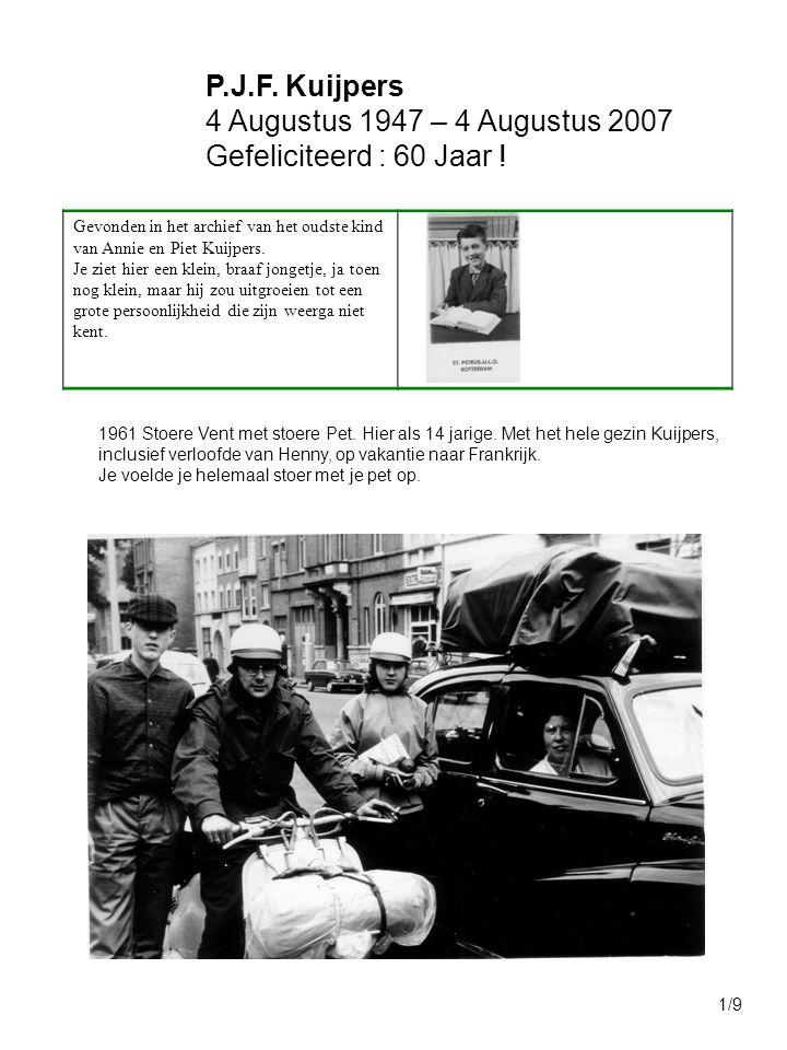 P.J.F. Kuijpers 4 Augustus 1947 – 4 Augustus 2007 Gefeliciteerd : 60 Jaar ! Gevonden in het archief van het oudste kind van Annie en Piet Kuijpers. Je