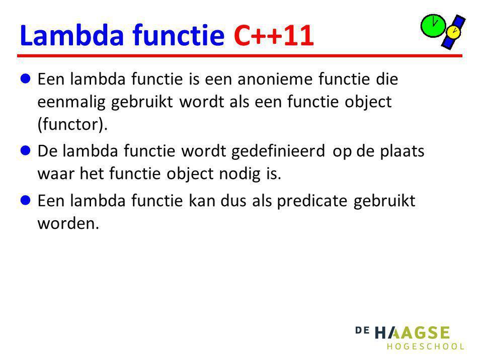 Lambda functie C++11 Een lambda functie is een anonieme functie die eenmalig gebruikt wordt als een functie object (functor). De lambda functie wordt