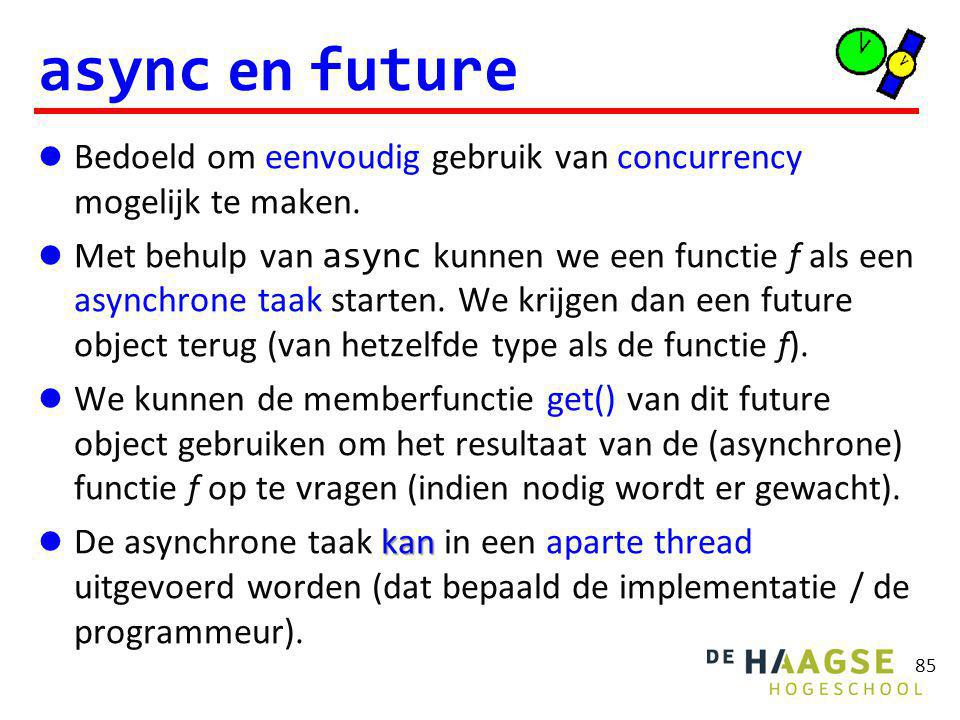 async en future Bedoeld om eenvoudig gebruik van concurrency mogelijk te maken. Met behulp van async kunnen we een functie f als een asynchrone taak s