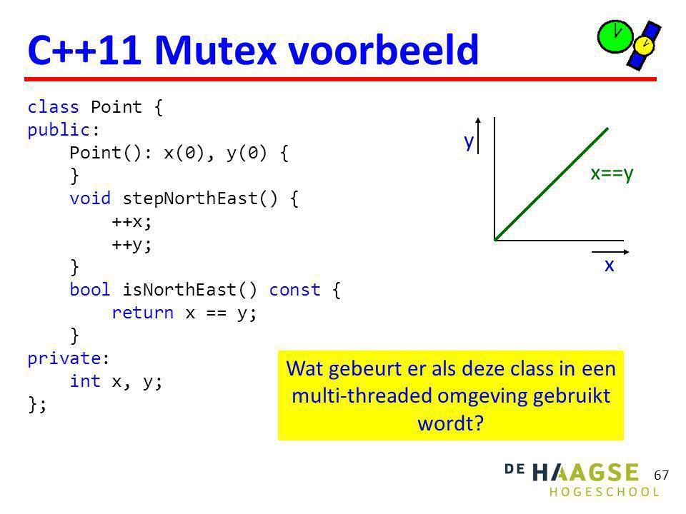 68 C++11 Mutex voorbeeld class TestPoint { private: Point p; void thread1() { for (int i = 0; i < 20000000; ++i) p.stepNorthEast(); } void thread2() { for (int i = 0; i < 20000000; ++i) if (!p.isNorthEast()) cout << Probleem! << endl; } public: void test() { thread t1(&TestPoint::thread1, this); thread t2(&TestPoint::thread2, this); t1.join(); t2.join(); cout << Einde. << endl; } }; Probleem.