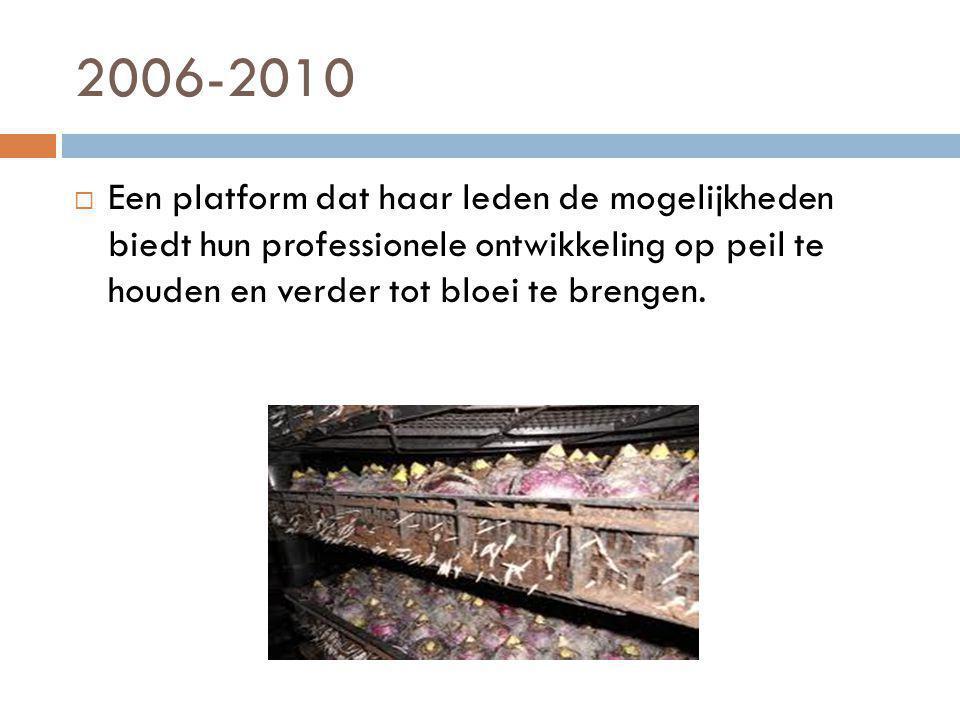 2006-2010  Een platform dat haar leden de mogelijkheden biedt hun professionele ontwikkeling op peil te houden en verder tot bloei te brengen.