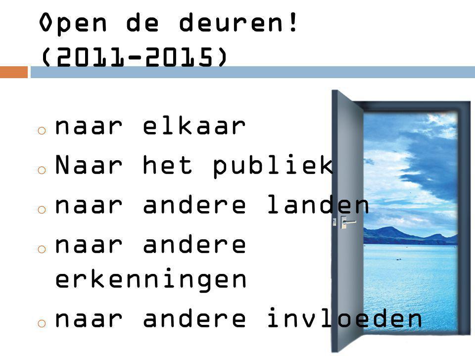 Open de deuren! (2011-2015) o naar elkaar o Naar het publiek o naar andere landen o naar andere erkenningen o naar andere invloeden