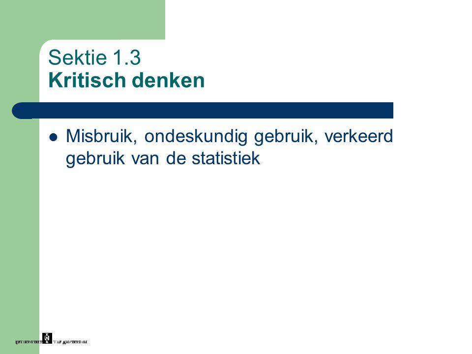 Sektie 1.3 Kritisch denken Misbruik, ondeskundig gebruik, verkeerd gebruik van de statistiek