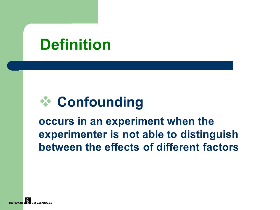  Confounding occurs in an experiment when the experimenter is not able to distinguish between the effects of different factors Definition
