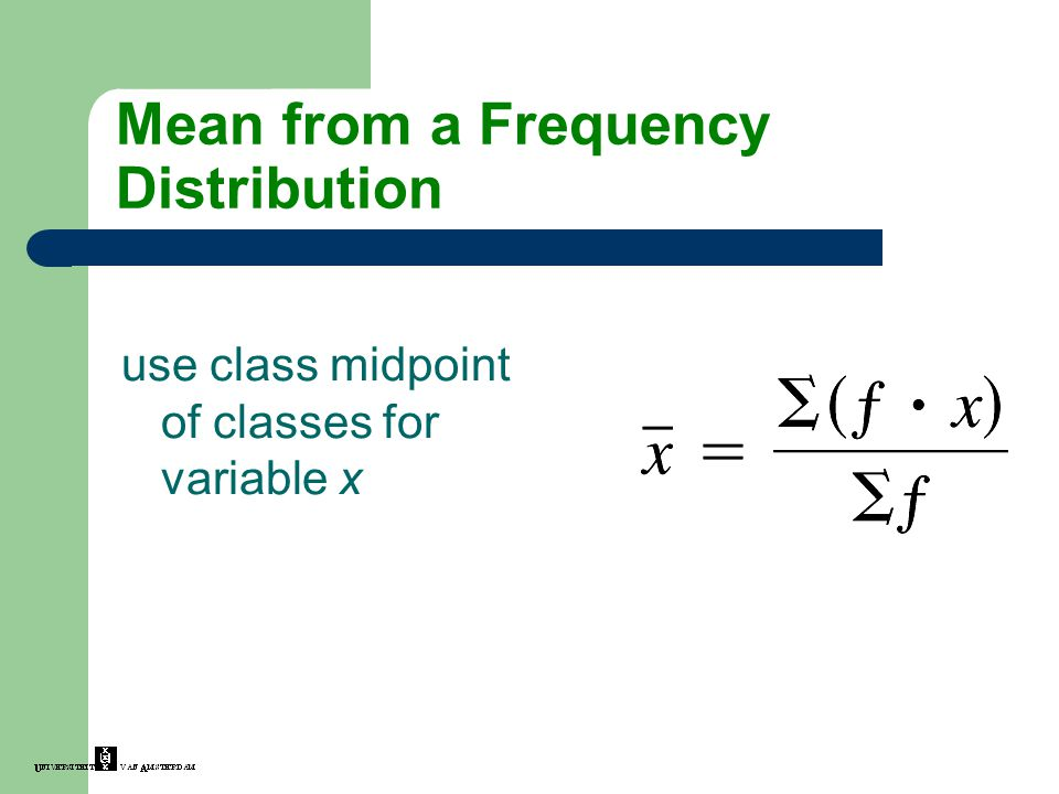 use class midpoint of classes for variable x Mean from a Frequency Distribution