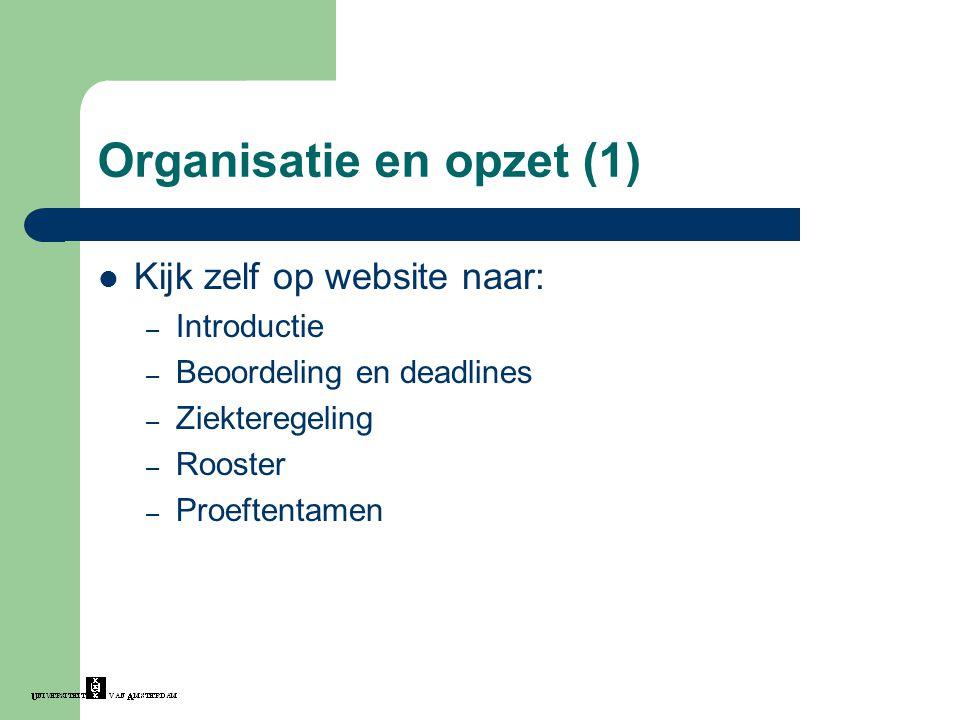 Organisatie en opzet (1) Kijk zelf op website naar: – Introductie – Beoordeling en deadlines – Ziekteregeling – Rooster – Proeftentamen
