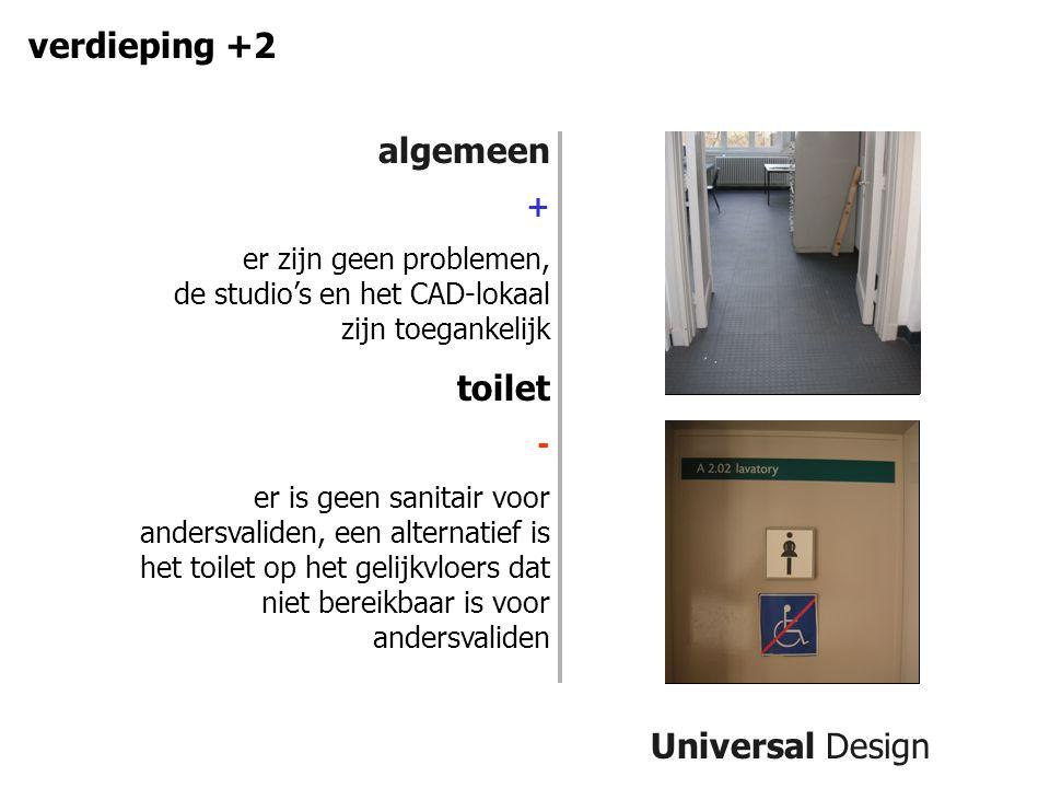Universal Design verdieping +2 algemeen + er zijn geen problemen, de studio's en het CAD-lokaal zijn toegankelijk toilet - er is geen sanitair voor andersvaliden, een alternatief is het toilet op het gelijkvloers dat niet bereikbaar is voor andersvaliden
