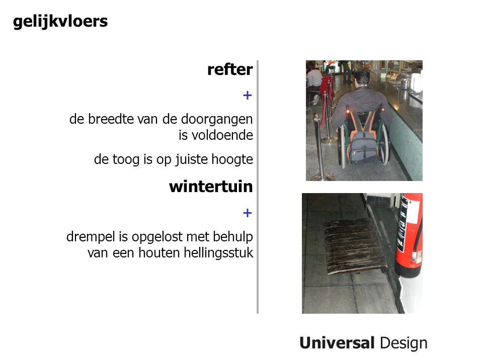 Universal Design gelijkvloers refter + de breedte van de doorgangen is voldoende de toog is op juiste hoogte wintertuin + drempel is opgelost met behulp van een houten hellingsstuk