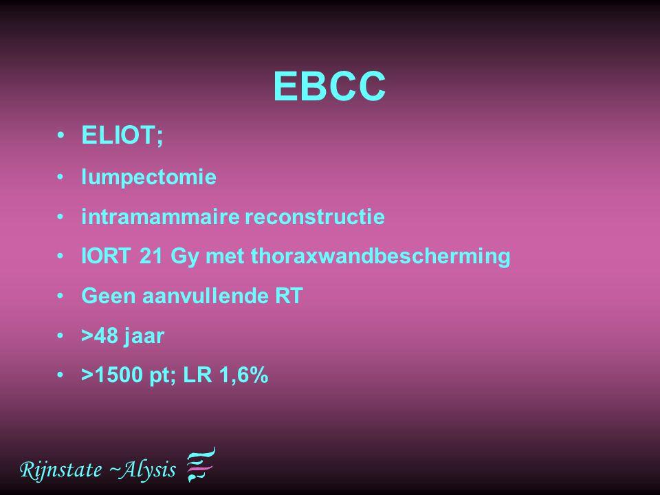 Rijnstate ~Alysis EBCC ELIOT; lumpectomie intramammaire reconstructie IORT 21 Gy met thoraxwandbescherming Geen aanvullende RT >48 jaar >1500 pt; LR 1