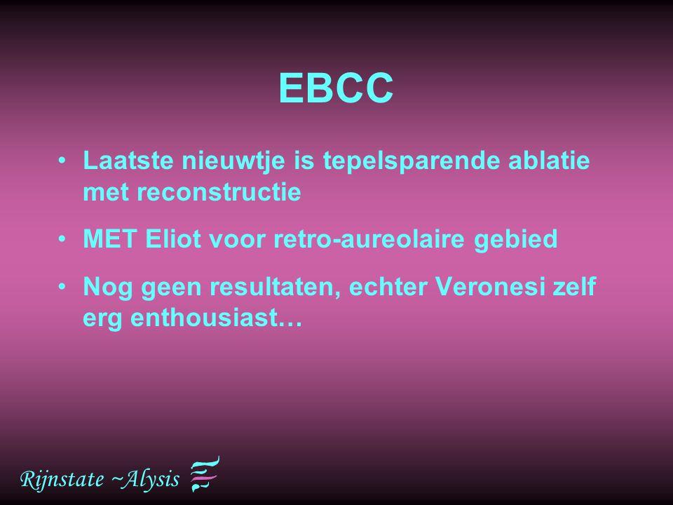 Rijnstate ~Alysis EBCC Laatste nieuwtje is tepelsparende ablatie met reconstructie MET Eliot voor retro-aureolaire gebied Nog geen resultaten, echter