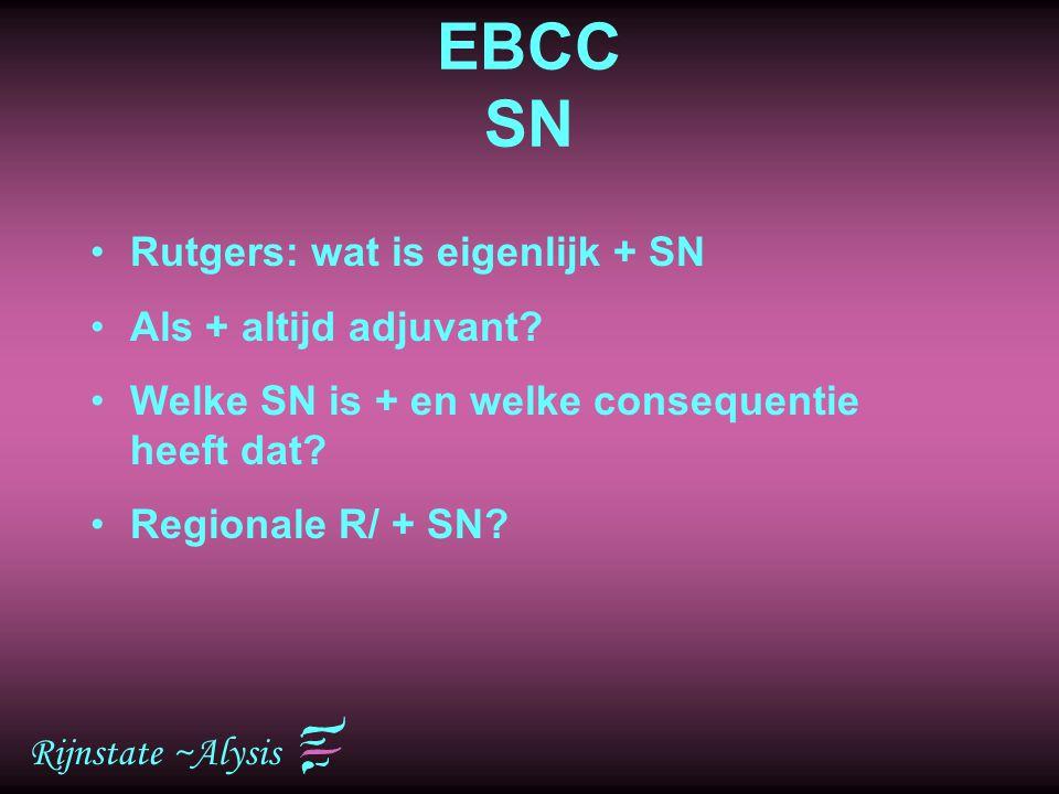 Rijnstate ~Alysis EBCC SN Rutgers: wat is eigenlijk + SN Als + altijd adjuvant? Welke SN is + en welke consequentie heeft dat? Regionale R/ + SN?
