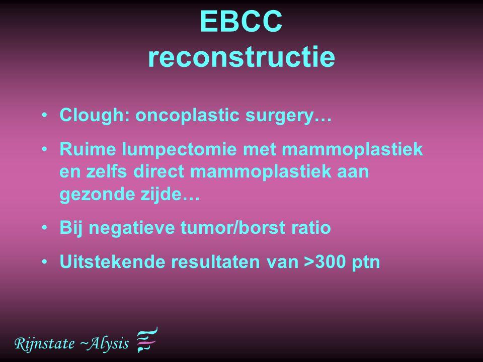 Rijnstate ~Alysis EBCC reconstructie Clough: oncoplastic surgery… Ruime lumpectomie met mammoplastiek en zelfs direct mammoplastiek aan gezonde zijde…
