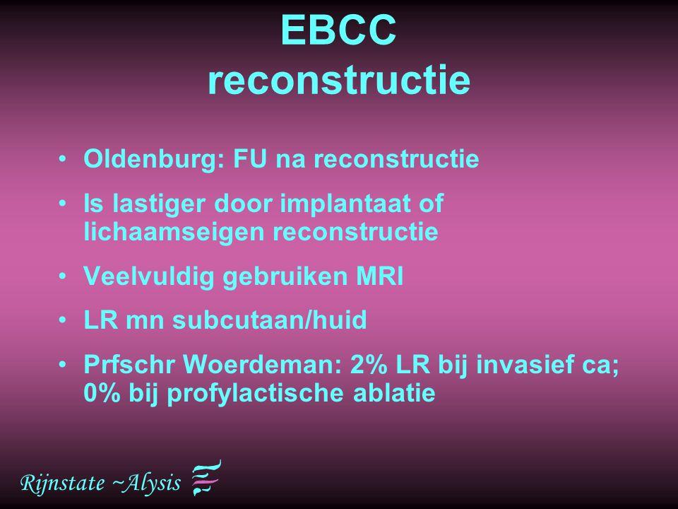 Rijnstate ~Alysis EBCC reconstructie Oldenburg: FU na reconstructie Is lastiger door implantaat of lichaamseigen reconstructie Veelvuldig gebruiken MR