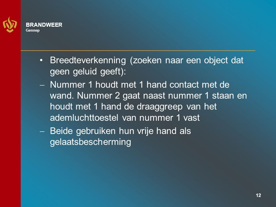 12 BRANDWEER Gennep Breedteverkenning (zoeken naar een object dat geen geluid geeft):  Nummer 1 houdt met 1 hand contact met de wand.