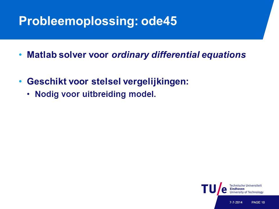Probleemoplossing: ode45 Matlab solver voor ordinary differential equations Geschikt voor stelsel vergelijkingen: Nodig voor uitbreiding model. PAGE 1