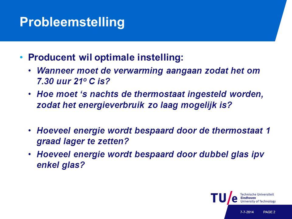 Probleemstelling Producent wil optimale instelling: Wanneer moet de verwarming aangaan zodat het om 7.30 uur 21 o C is? Hoe moet 's nachts de thermost