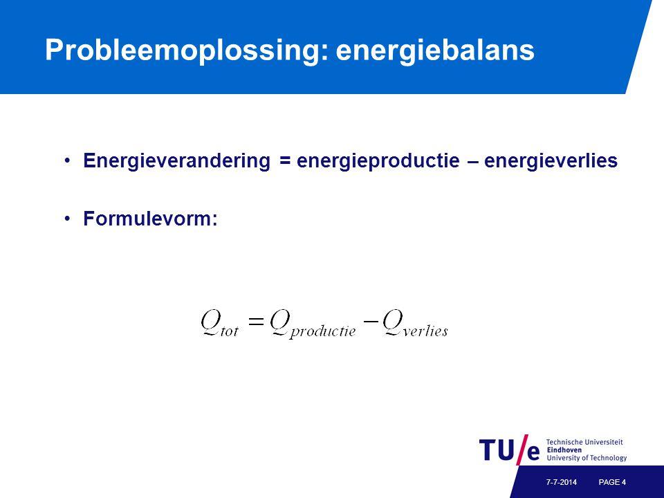 Probleemoplossing: energiebalans Energieverandering = energieproductie – energieverlies Formulevorm: PAGE 47-7-2014