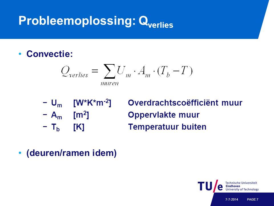 Probleemoplossing: Q verlies Convectie: −U m [W*K*m -2 ] Overdrachtscoëfficiënt muur −A m [m 2 ]Oppervlakte muur −T b [K]Temperatuur buiten (deuren/ra