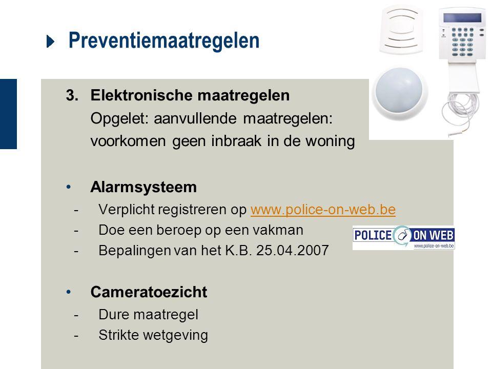 Preventiemaatregelen 3. Elektronische maatregelen Opgelet: aanvullende maatregelen: voorkomen geen inbraak in de woning Alarmsysteem -Verplicht regist