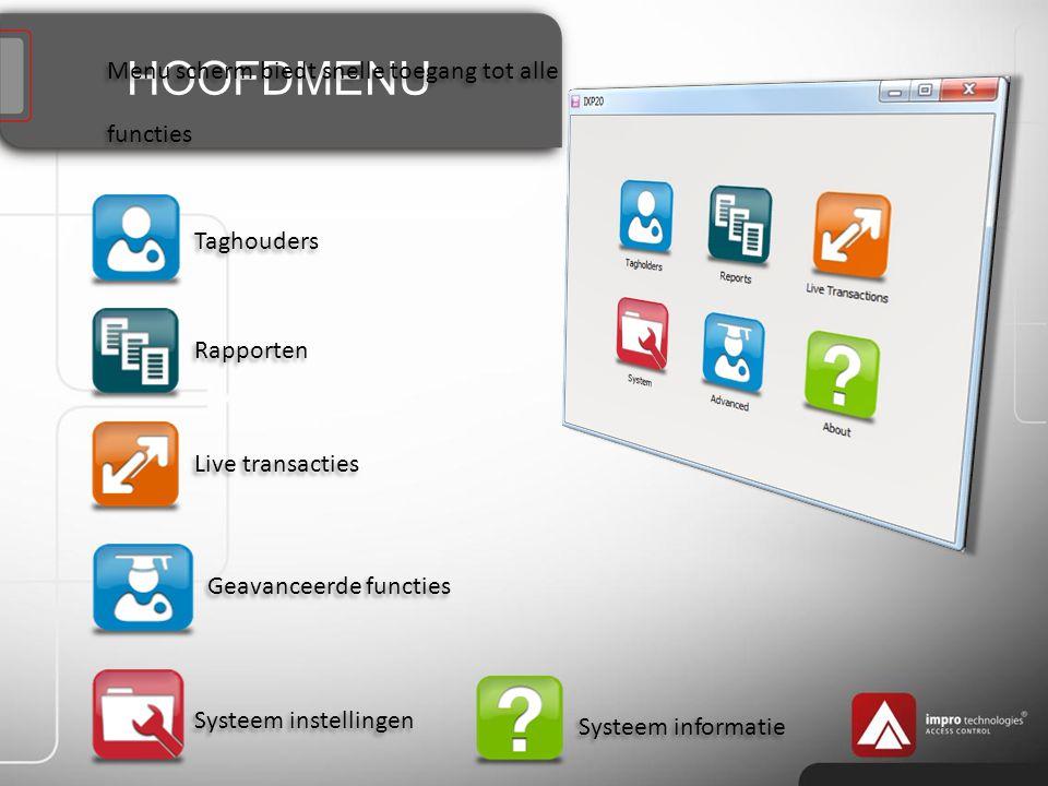 HOOFDMENU Menu scherm biedt snelle toegang tot alle functies Taghouders Rapporten Live transacties Geavanceerde functies Systeem instellingen Systeem informatie