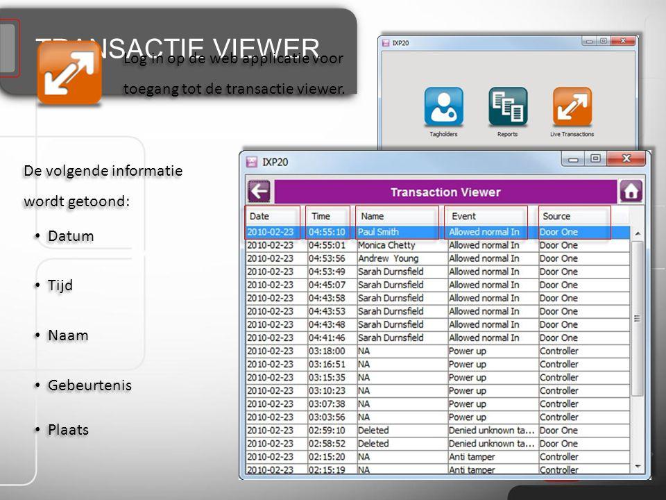 TRANSACTIE VIEWER De volgende informatie wordt getoond: Log in op de web applicatie voor toegang tot de transactie viewer.