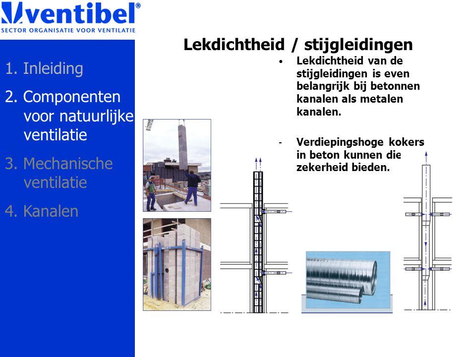 Lekdichtheid / stijgleidingen Lekdichtheid van de stijgleidingen is even belangrijk bij betonnen kanalen als metalen kanalen. - Verdiepingshoge kokers