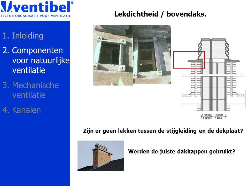 Lekdichtheid / bovendaks. Werden de juiste dakkappen gebruikt? Zijn er geen lekken tussen de stijgleiding en de dekplaat? 1. Inleiding 2. Componenten