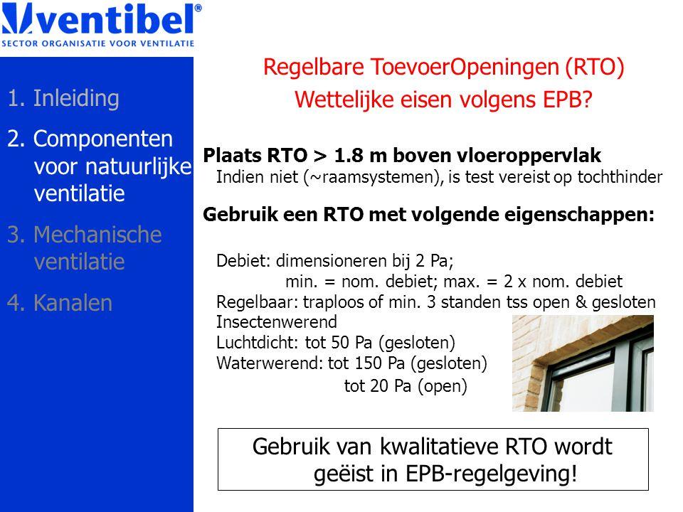 Regelbare ToevoerOpeningen (RTO) Wettelijke eisen volgens EPB? Plaats RTO > 1.8 m boven vloeroppervlak Indien niet (~raamsystemen), is test vereist op