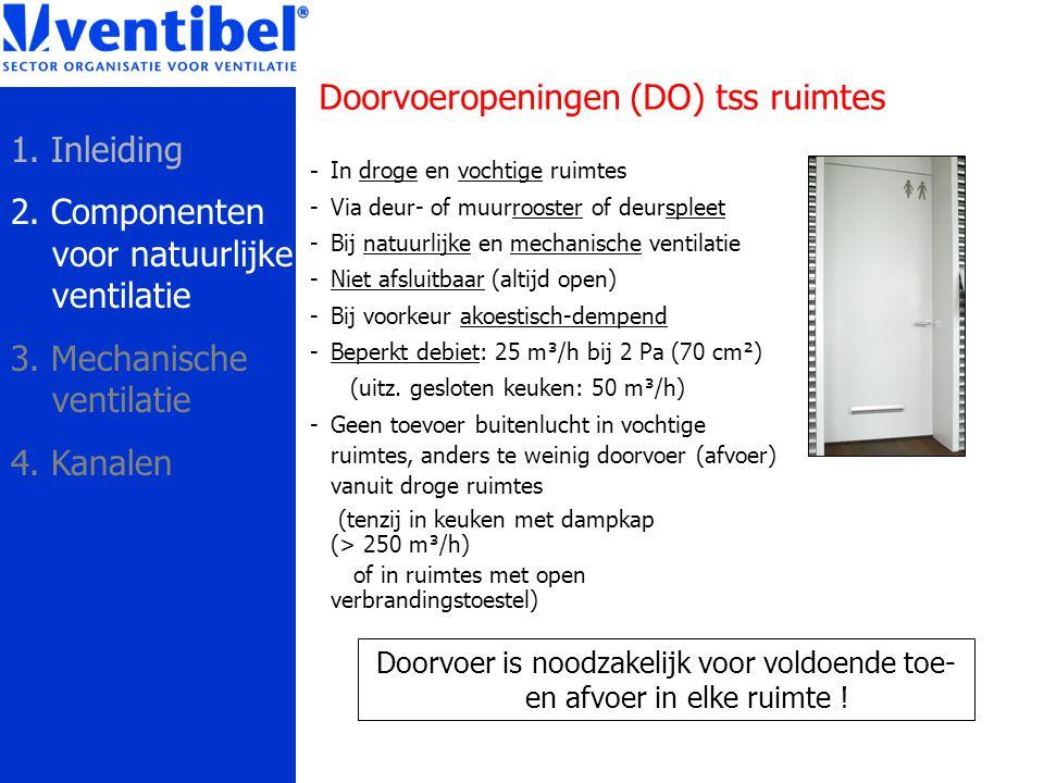 Doorvoeropeningen (DO) tss ruimtes - In droge en vochtige ruimtes -Via deur- of muurrooster of deurspleet -Bij natuurlijke en mechanische ventilatie -