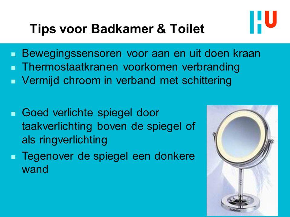 Tips voor Badkamer & Toilet n Bewegingssensoren voor aan en uit doen kraan n Thermostaatkranen voorkomen verbranding n Vermijd chroom in verband met s