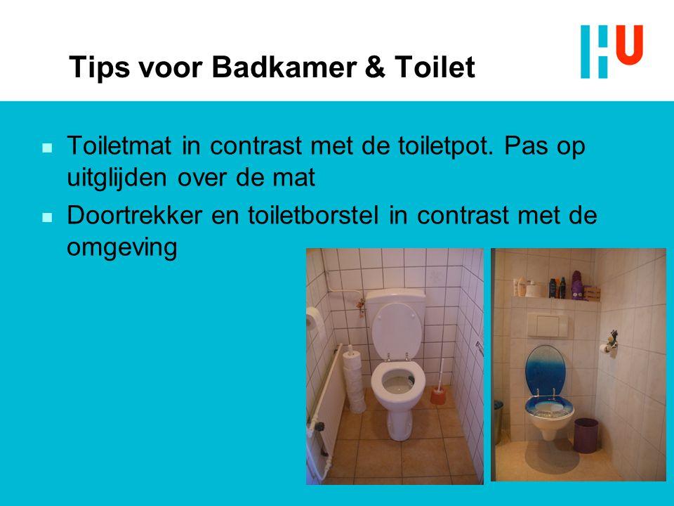 Tips voor Badkamer & Toilet n Toiletmat in contrast met de toiletpot. Pas op uitglijden over de mat n Doortrekker en toiletborstel in contrast met de