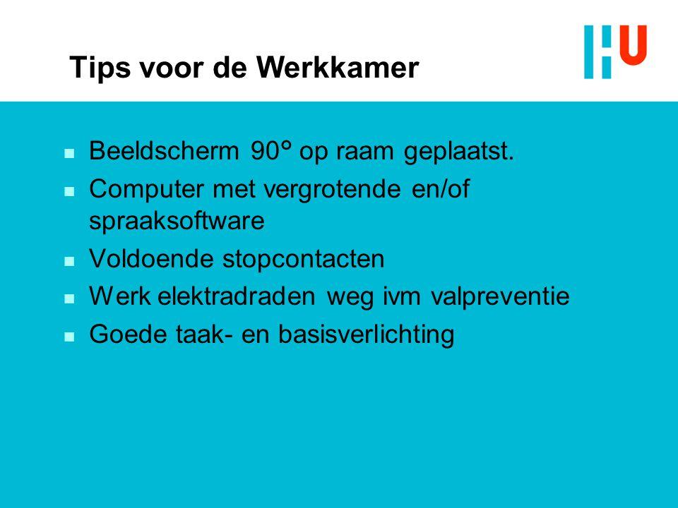 Tips voor de Werkkamer n Beeldscherm 90° op raam geplaatst. n Computer met vergrotende en/of spraaksoftware n Voldoende stopcontacten n Werk elektradr