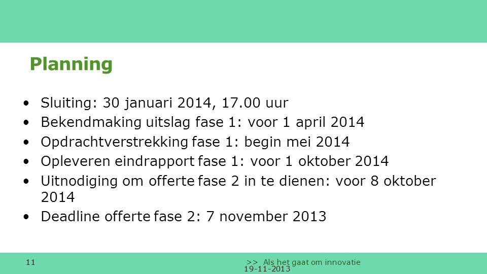 12 >> Als het gaat om innovatie Budget fase 1 haalbaarheidsonderzoek max €30.000 incl.