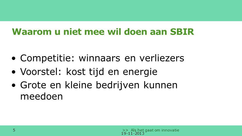 6 >> Als het gaat om innovatie Betekenis SBIR-opdracht Nieuw product/dienst met marktkansen Ondernemer aan het stuur U behoudt intellectueel eigendom, met mogelijke licenties voor derden.