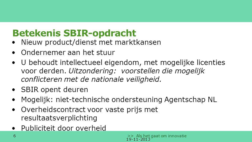 7 >> Als het gaat om innovatie SBIR traject bestaat uit 3 fasen Fase 1: open inschrijving, beoordeling, contract haalbaarheidsonderzoek 5 maanden haalbaarheidsrapport volgens SBIR format 19-11-2013 7