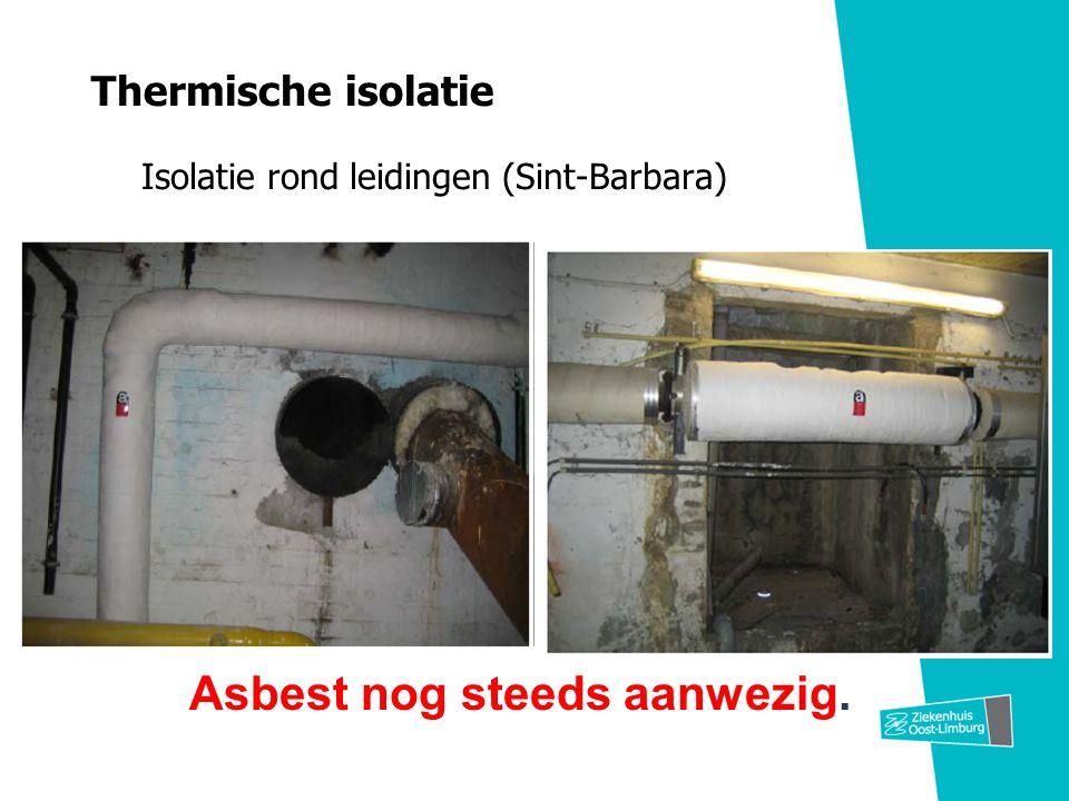 Thermische isolatie Isolatie rond leidingen (Sint-Barbara) Asbest nog steeds aanwezig.