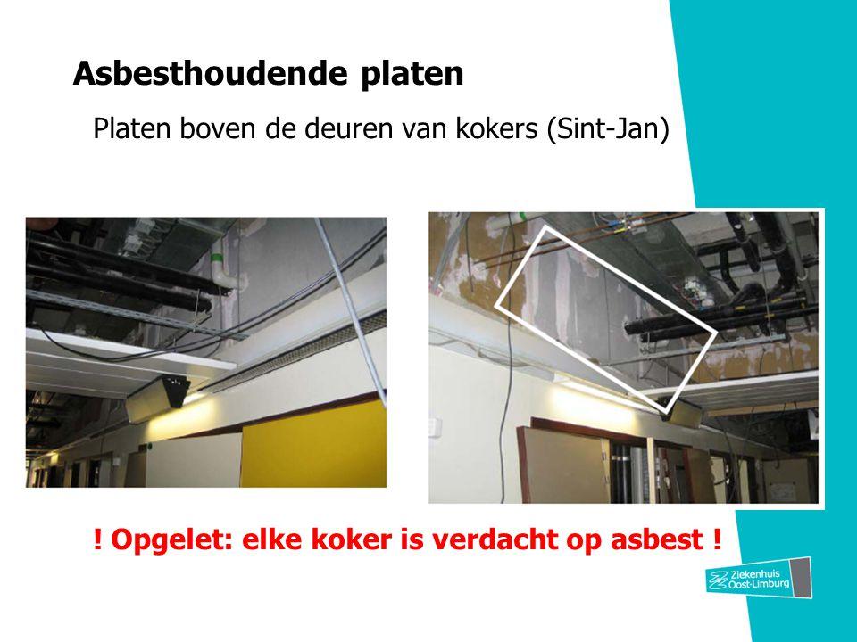 Asbesthoudende platen Platen boven de deuren van kokers (Sint-Jan) ! Opgelet: elke koker is verdacht op asbest !