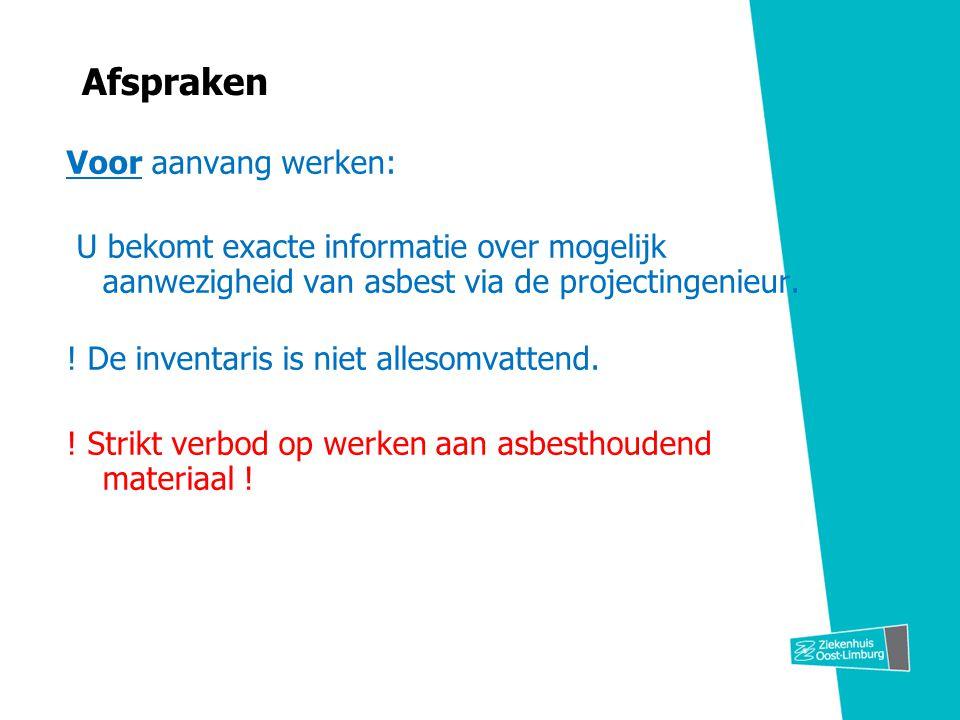 Afspraken Voor aanvang werken: U bekomt exacte informatie over mogelijk aanwezigheid van asbest via de projectingenieur. ! De inventaris is niet alles
