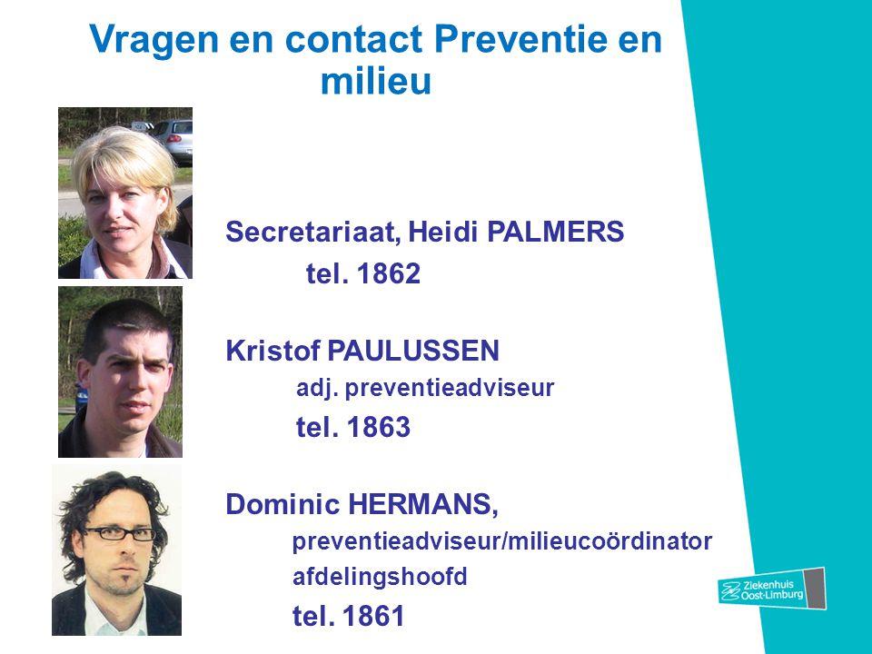 Vragen en contact Preventie en milieu Secretariaat, Heidi PALMERS tel. 1862 Kristof PAULUSSEN adj. preventieadviseur tel. 1863 Dominic HERMANS, preven