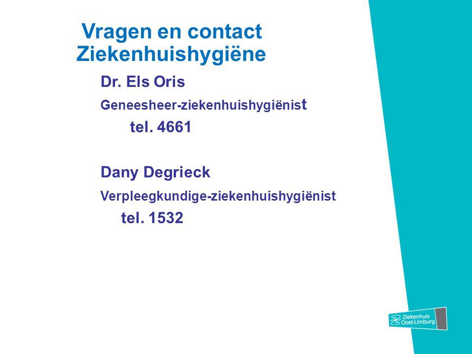 Vragen en contact Ziekenhuishygiëne Dr. Els Oris Geneesheer-ziekenhuishygiënis t tel. 4661 Dany Degrieck Verpleegkundige-ziekenhuishygiënist tel. 1532