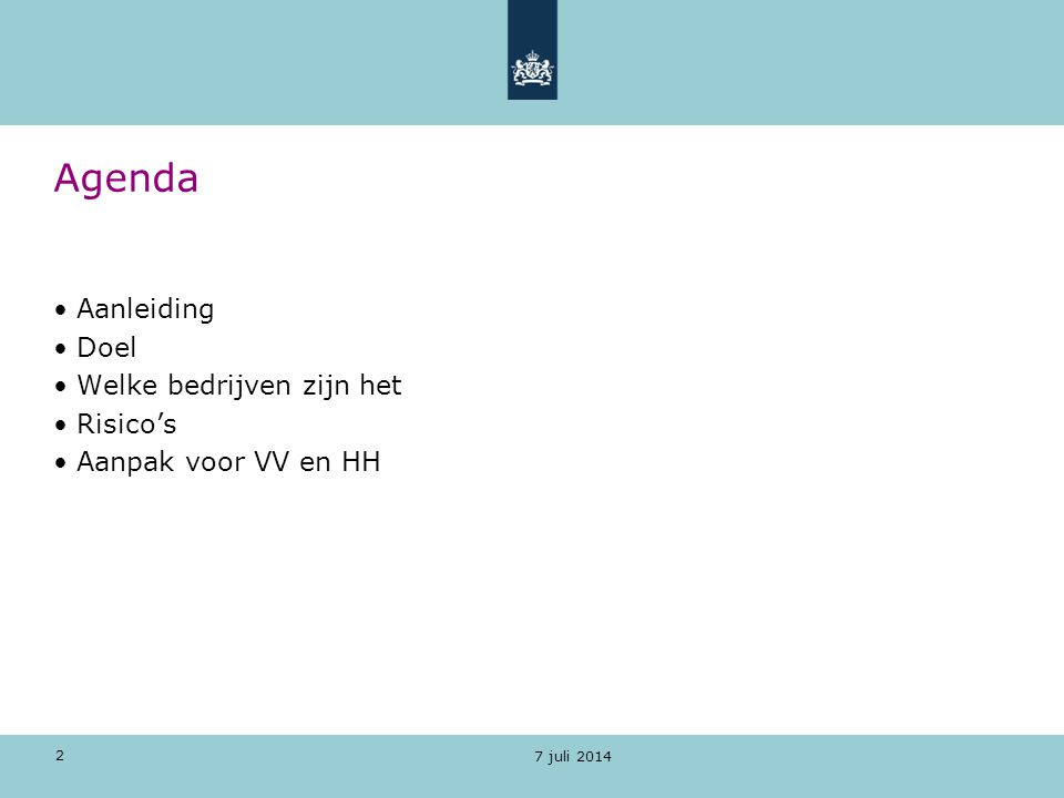 2 7 juli 2014 Agenda Aanleiding Doel Welke bedrijven zijn het Risico's Aanpak voor VV en HH
