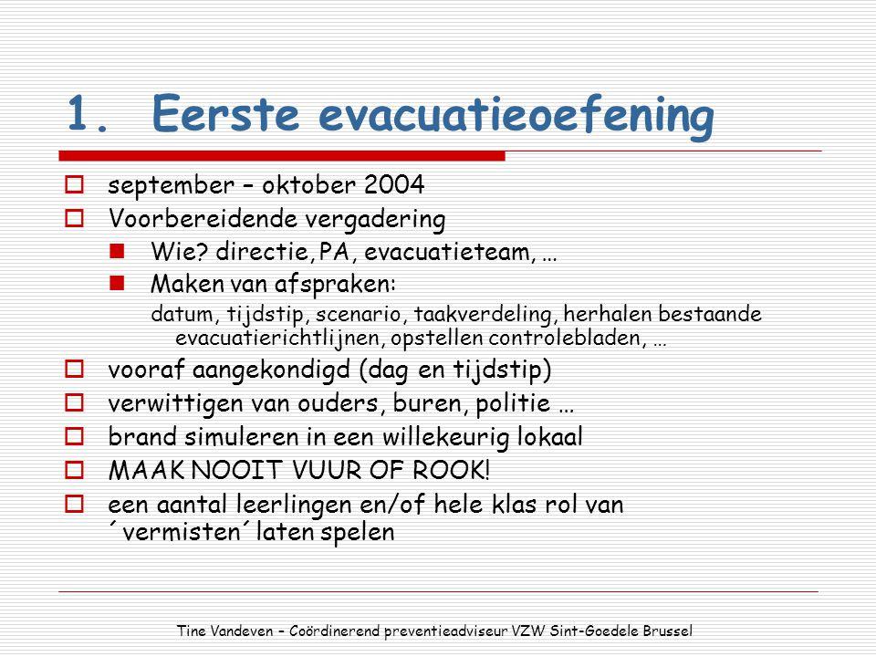 1.Eerste evacuatieoefening  september – oktober 2004  Voorbereidende vergadering Wie? directie, PA, evacuatieteam, … Maken van afspraken: datum, tij