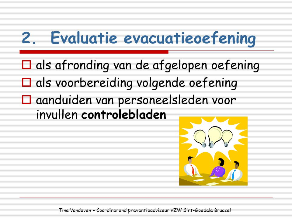 2.Evaluatie evacuatieoefening  als afronding van de afgelopen oefening  als voorbereiding volgende oefening  aanduiden van personeelsleden voor inv