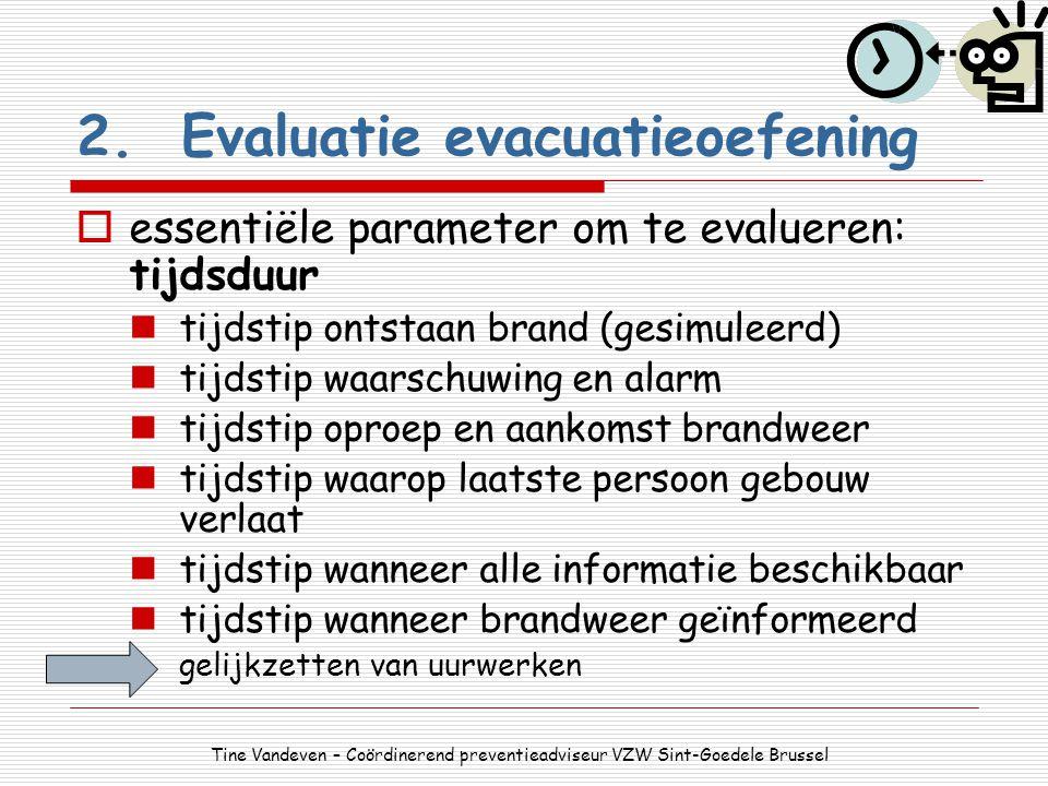 2.Evaluatie evacuatieoefening  essentiële parameter om te evalueren: tijdsduur tijdstip ontstaan brand (gesimuleerd) tijdstip waarschuwing en alarm t