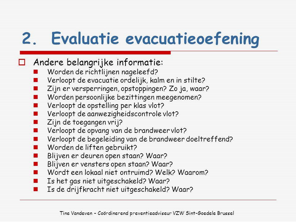 2.Evaluatie evacuatieoefening  Andere belangrijke informatie: Worden de richtlijnen nageleefd? Verloopt de evacuatie ordelijk, kalm en in stilte? Zij