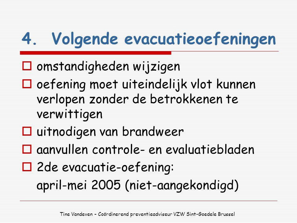 4.Volgende evacuatieoefeningen  omstandigheden wijzigen  oefening moet uiteindelijk vlot kunnen verlopen zonder de betrokkenen te verwittigen  uitn