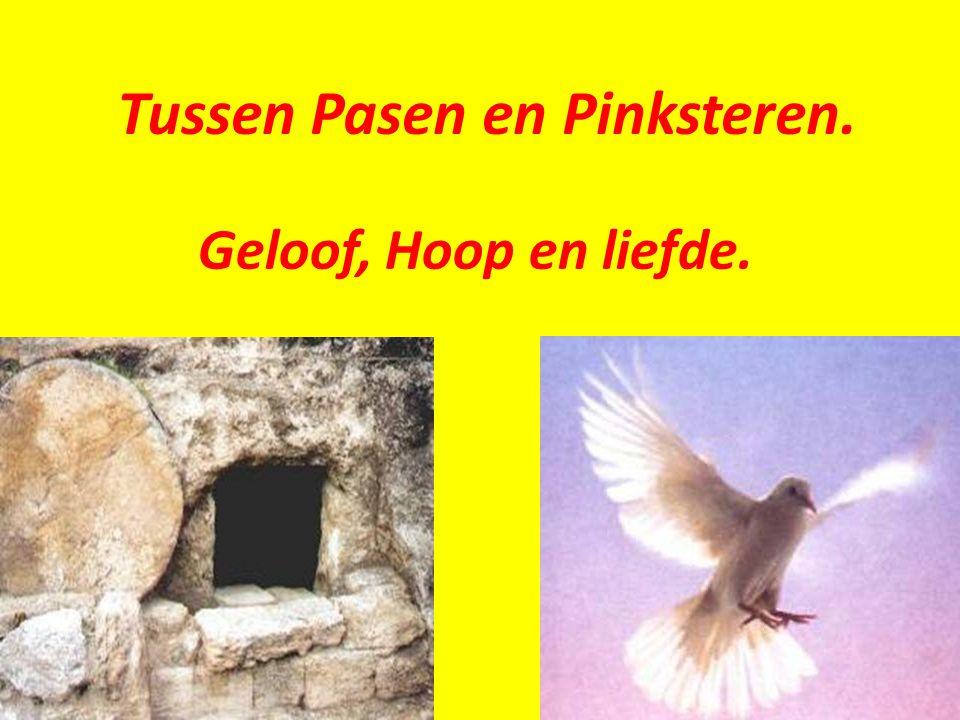 Tussen Pasen en Pinksteren. Geloof, Hoop en liefde.