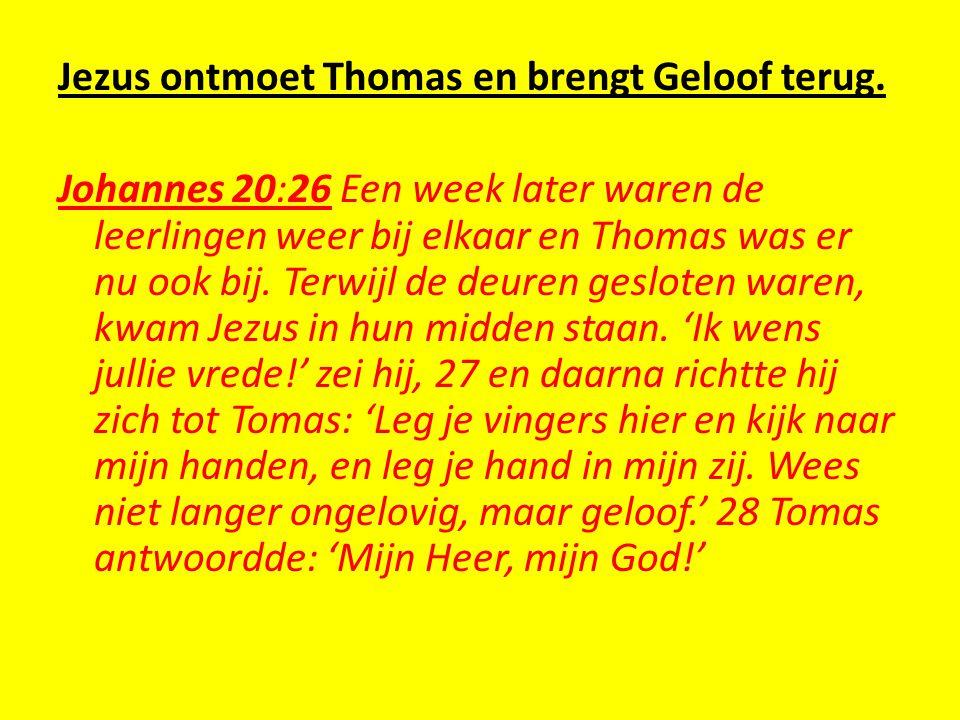 Jezus ontmoet Thomas en brengt Geloof terug. Johannes 20:26 Een week later waren de leerlingen weer bij elkaar en Thomas was er nu ook bij. Terwijl de