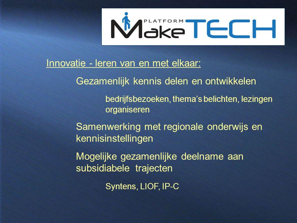 Innovatie - leren van en met elkaar: Gezamenlijk kennis delen en ontwikkelen bedrijfsbezoeken, thema's belichten, lezingen organiseren Samenwerking me